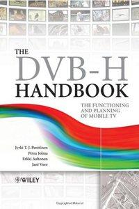 The DVB-H Handbook: The Functioning and Planning of Mobile TV (Repost)