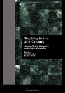 Teaching in the 21st Century Adapting Writing Pedagogies to the College Curriculum (Garland Refer...