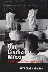 Our Civilizing Mission: The Lessons of Colonial Education