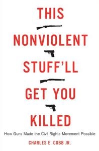 This Nonviolent Stuff'll Get You Killed: How Guns Made the Civil Rights Movement Possible (Repost)