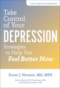 Take Control of Your Depression: Strategies to Help You Feel Better Now (Johns Hopkins Press Health)