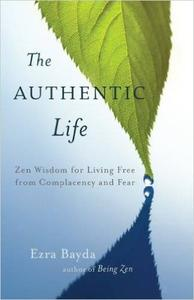 The Authentic Life: Zen Wisdom for Living Free from Complacency and Fear (Repost)