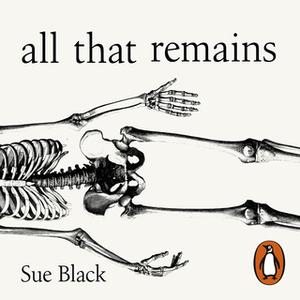 «All That Remains: A Life in Death» by Sue Black