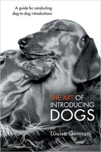 The Art of Introducing Dogs: A Guide for Conducting Dog-to-Dog Introductions (Repost)