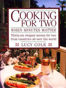 Cooking For Two: When Minutes Matter, Thirty-Six Elegant Menus for Two From Countries All Over the World