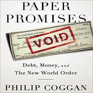 Paper Promises: Debt, Money, and the New World Order [Audiobook]