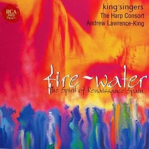 The King's Singers, Andrew Lawrence-King, Harp Consort - Fire-Water: The Spirit Of Renaissance Spain (2000) (Repost)