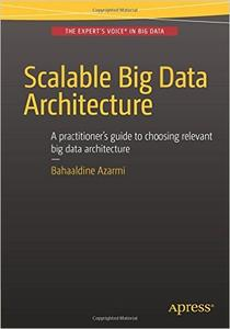 Scalable Big Data Architecture: A practitioners guide to choosing relevant Big Data architecture (Repost)