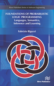 Foundations of Probabilistic Logic Programming : Languages, Semantics, Inference and Learning
