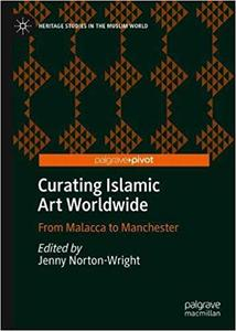Curating Islamic Art Worldwide: From Malacca to Manchester