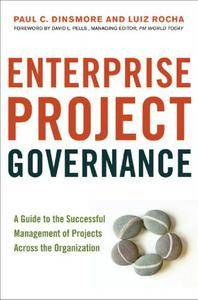 Enterprise Project Governance: A Guide to the Successful Management of Projects Across the Organization (repost)