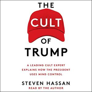 The Cult of Trump: A Leading Cult Expert Explains How the President Uses Mind Control [Audiobook]