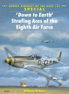 """""""Down to Earth"""": Strafing Aces of the Eighth Air Force (Osprey Aircraft of the Aces 51) (repost)"""