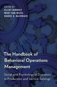 The Handbook of Behavioral Operations Management: Social and Psychological Dynamics in Production and Service Settings (Repost)
