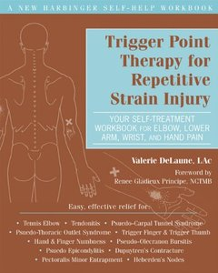 Trigger Point Therapy for Repetitive Strain Injury: Your Self-Treatment Workbook for Elbow, Lower Arm, Wrist, & Hand Pain