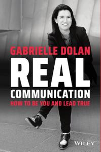 Real Communication: How To Be You and Lead True