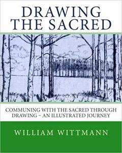 Drawing the Sacred: Communing with the Sacred through Drawing - An Illustrated Journey