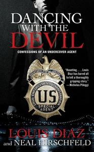 «Dancing with the Devil: Confessions of an Undercover Agent» by Louis Diaz,Neal Hirschfeld