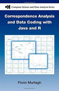 Correspondence Analysis and Data Coding with Java and R (Chapman & Hall CRC Computer Science & Data Analysis)