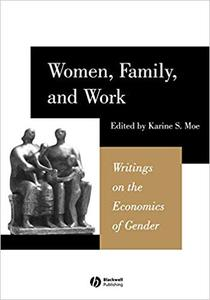 Women, Family, and Work: Writings on the Economics of Gender