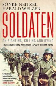 «Soldaten - On Fighting, Killing and Dying» by Sonke Neitzel,Harald Welzer