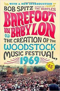 Barefoot in Babylon: The Creation of the Woodstock Music Festival