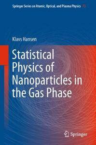 Statistical Physics of Nanoparticles in the Gas Phase (Springer Series on Atomic, Optical, and Plasma Physics) [Repost]