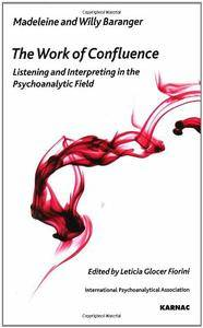 The Work of Confluence: Listening and Working and Interpreting in the Psychoanalytic Field (repost)