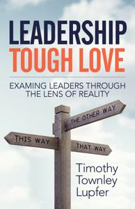 Leadership Tough Love: Examining Leaders Through the Lens of Reality