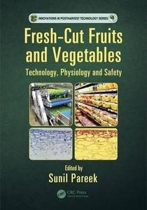 Fresh-Cut Fruits and Vegetables: Technology, Physiology, and Safety [Repost]