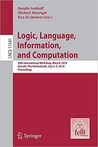 Logic, Language, Information, and Computation: 26th International Workshop, WoLLIC 2019, Utrecht, The Netherlands, July