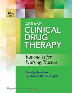 Abrams' Clinical Drug Therapy: Rationales for Nursing Practice (10th Revised edition) (Repost)