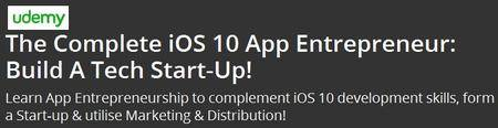 The Complete iOS 10 App Entrepreneur: Build A Tech Start-Up!