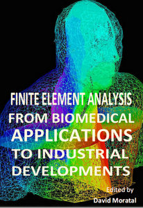 """""""Finite Element Analysis: From Biomedical Applications to Industrial Developments"""" ed. by David Morata"""