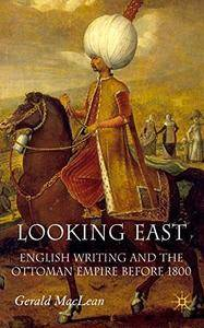 Looking East: English Writing and the Ottoman Empire Before 1800(Repost)