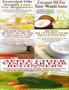 Essential Oils & Weight Loss for Beginners & Apple Cider Vinegar for Beginners & Body Butters for Beginners & Coconut Oi