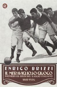 Enrico Brizzi - Il meraviglioso giuoco. Pionieri ed eroi del calcio italiano 1887-1926
