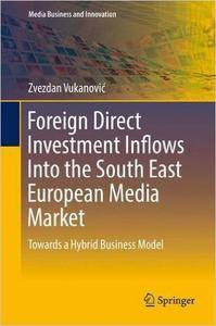 Foreign Direct Investment Inflows Into the South East European Media Market: Towards a Hybrid Business Model