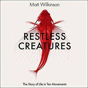 Restless Creatures: The Story of Life in Ten Movements [Audiobook]