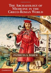 The Archaeology of Medicine in the Greco-Roman World