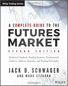A Complete Guide to the Futures Market: Technical Analysis, Trading Systems, Fundamental Analysis, Options, Spreads and...