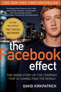 «The Facebook Effect: The Inside Story of the Company That Is Connecting the World» by David Kirkpatrick