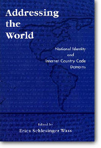 Erica Schlesinger Wass, «Addressing the World : National Identity and Internet Country Code Domains»