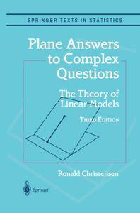 Plane Answers to Complex Questions: The Theory of Linear Models, Third Edition (Repost)