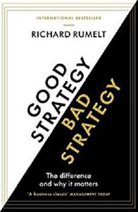 Good Strategy/Bad Strategy: The difference and why it matters