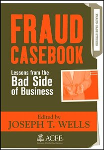 Fraud Casebook: Lessons from the Bad Side of Business (repost)