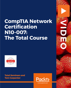 CompTIA Network Certification N10-007: The Total Course