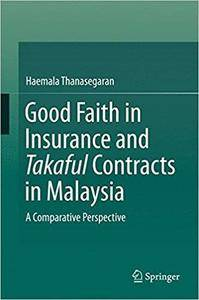 Good Faith in Insurance and Takaful Contracts in Malaysia: A Comparative Perspective