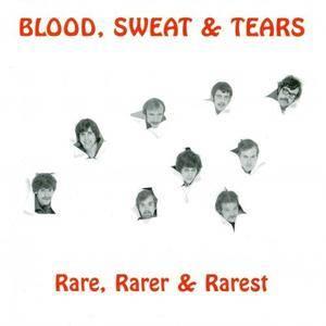 Blood, Sweat And Tears - Rare, Rarer & Rarest (2013)