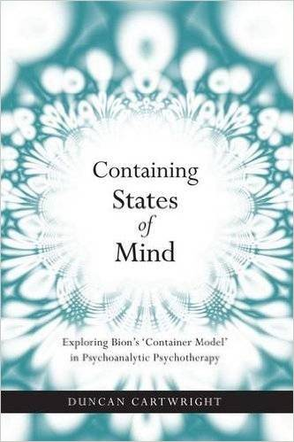 Containing States of Mind: Exploring Bion's Container Model in Psychoanalytic Psychotherapy (repost)